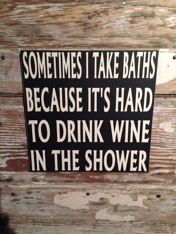Sometimes I Take Baths Because It's Hard To Drink Wine In The Shower Wood Sign 12x12 Funny Wine Sign on Etsy, $28.00