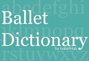 Ballet Terms Dictionary - BalletHub Really helpful sight with all sorts of resources!