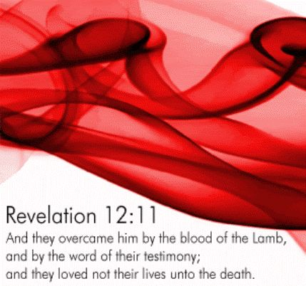 And they overcame him by the blood of the Lamb, and by the word of their testimony; and they loved not their lives unto the death.  - Rev 12:11 KJV -  Amen •  Hallelujah
