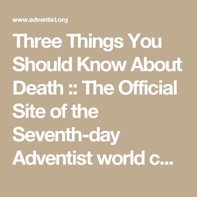 Three Things You Should Know About Death :: The Official Site of the Seventh-day Adventist world church
