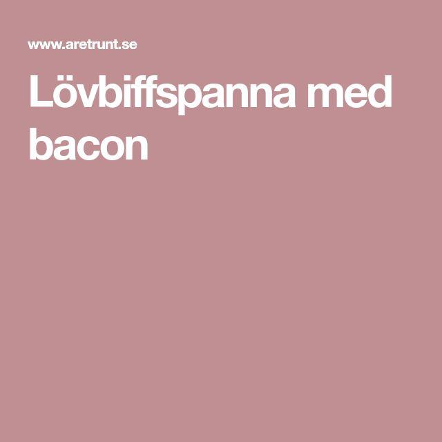 Lövbiffspanna med bacon