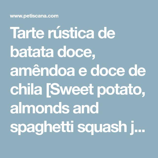 Tarte rústica de batata doce, amêndoa e doce de chila [Sweet potato, almonds and spaghetti squash jam rustic pie]