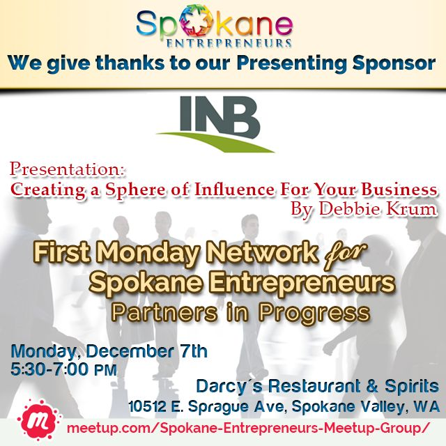 "Spokane Entrepreneurs is excited to welcome Inland Northwest Bank's - Debbie Krum as our December's First Monday Network for Spokane Entrepreneurs Presenting Sponsor. Join us as she presents, ""Creating a sphere of influence for your business"". Dec. 5th, 5:30 - 7:00."