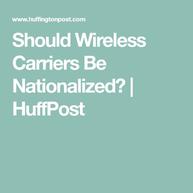 Should Wireless Carriers Be Nationalized?   HuffPost