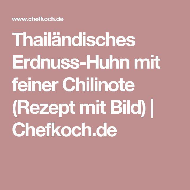 Thailändisches Erdnuss-Huhn mit feiner Chilinote (Rezept mit Bild) | Chefkoch.de