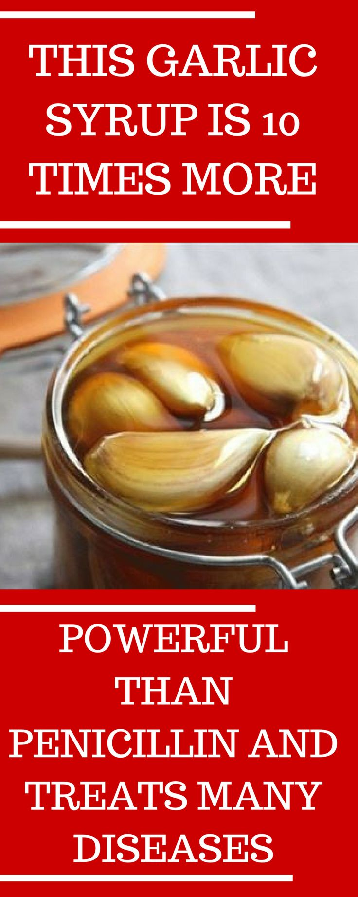 THIS GARLIC SYRUP IS 10 TIMES MORE POWERFUL THAN PENICILLIN AND TREATS MANY DISEASES
