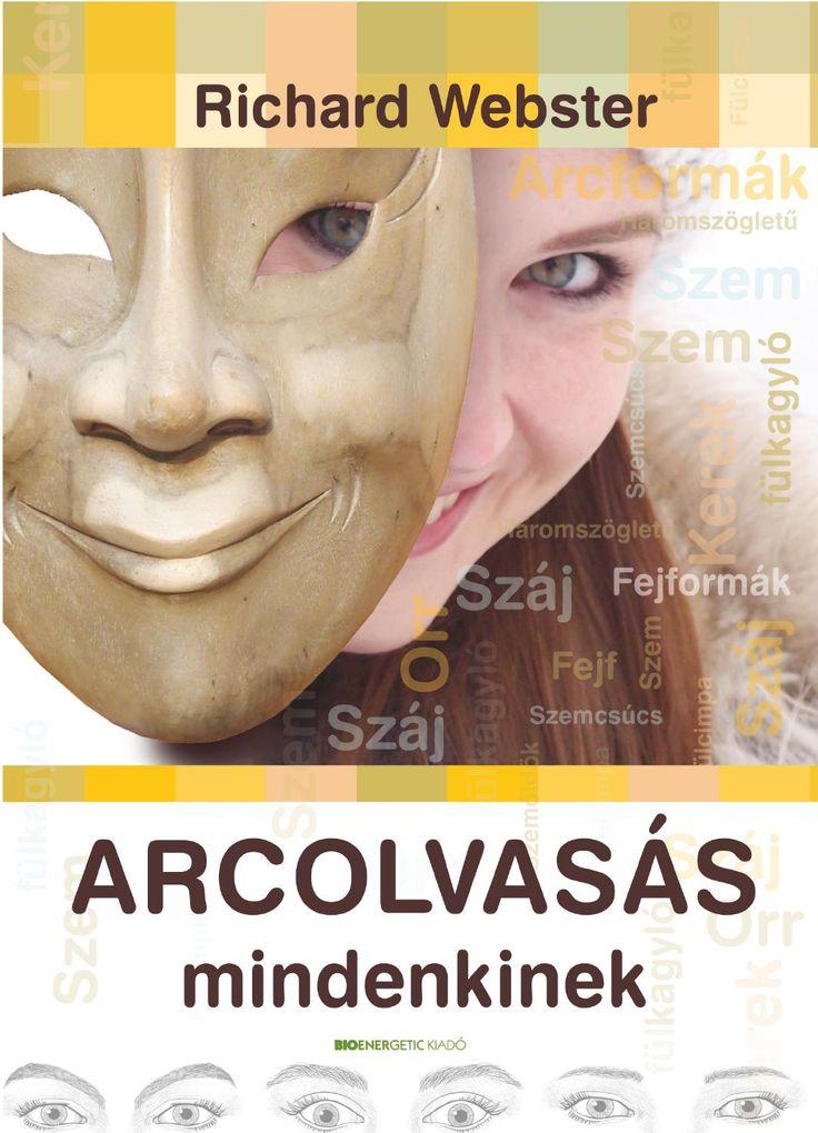 """Richard Webster: Arcolvasás mindenkinek  """"Arcunk titkot rejt. Titkot, amely lelkünk mottóját viseli, és amelyből az is kiolvashatja természetünket, aki még az ábécét sem ismeri."""" – Sir Thomas Browne  Soha ne ítélj a külső alapján! A közismert mondás ellenére az emberek évezredek óta ezt teszik. Az arcolvasás művészete valószínűleg Kínában kezdődött 3000 évvel ezelőtt. A középkorban egyetemi szinten tanították az arcolvasást. Napjainkban ez a tudományág egyfajta újjászületésen megy keresztül…"""