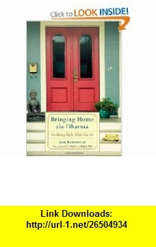 Bringing Home the Dharma Awakening Right Where You Are (9781590309131) Jack Kornfield, Daniel Siegel , ISBN-10: 1590309138  , ISBN-13: 978-1590309131 ,  , tutorials , pdf , ebook , torrent , downloads , rapidshare , filesonic , hotfile , megaupload , fileserve