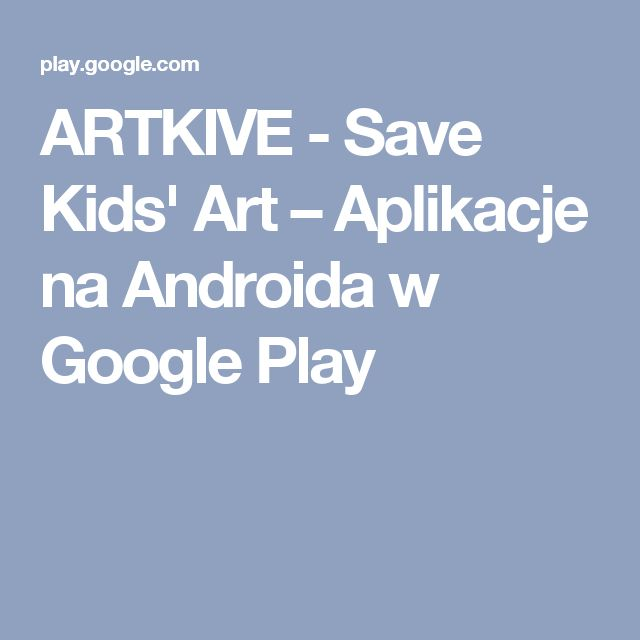 ARTKIVE - Save Kids' Art – Aplikacje na Androida w Google Play