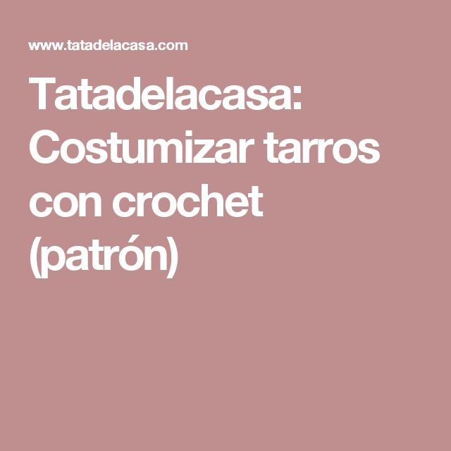 Tatadelacasa: Costumizar tarros con crochet (patrón)