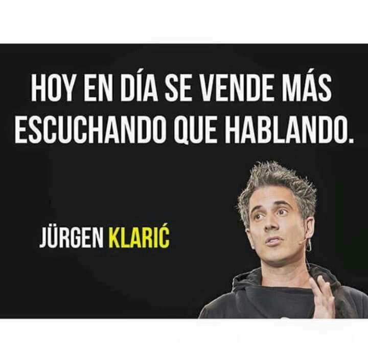 Hoy en día se vende más escuchando que hablando. Jurgen Klaric. Ejemplos de emprendedores exitosos.