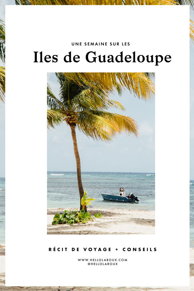 Une semaine sur les îles de Guadeloupe : que faire, que voir ? Tous nos conseils pour visiter la Guadeloupe : les Saintes, la Désirade, Basse-Terre & la Soufrière