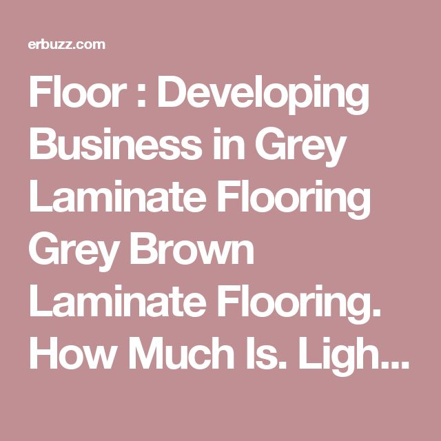 Floor : Developing Business in Grey Laminate Flooring Grey Brown Laminate Flooring. How Much Is. Light Grey Pine Laminate Flooring.