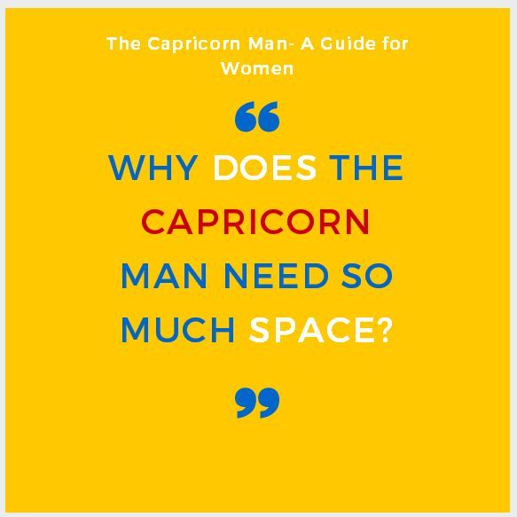 Why does the Capricorn man disappear and where does he go? Why does he need so much space!? The Capricorn Man- A Guide for Women