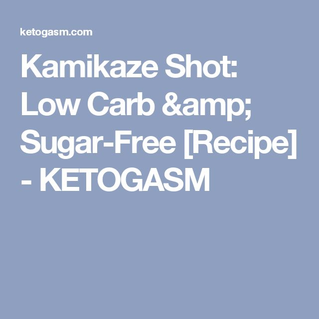 Kamikaze Shot: Low Carb & Sugar-Free [Recipe] - KETOGASM
