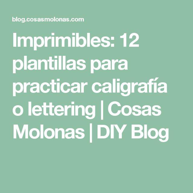 Imprimibles: 12 plantillas para practicar caligrafía o lettering | Cosas Molonas | DIY Blog
