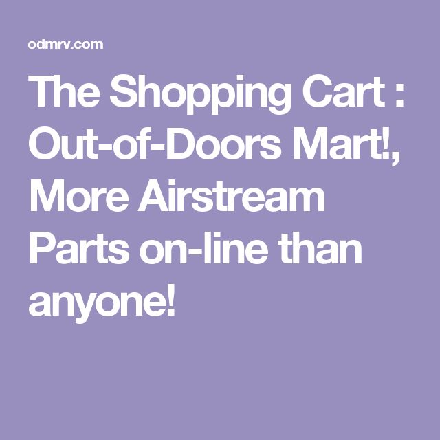 The Shopping Cart : Out-of-Doors Mart!, More Airstream Parts on-line than anyone!