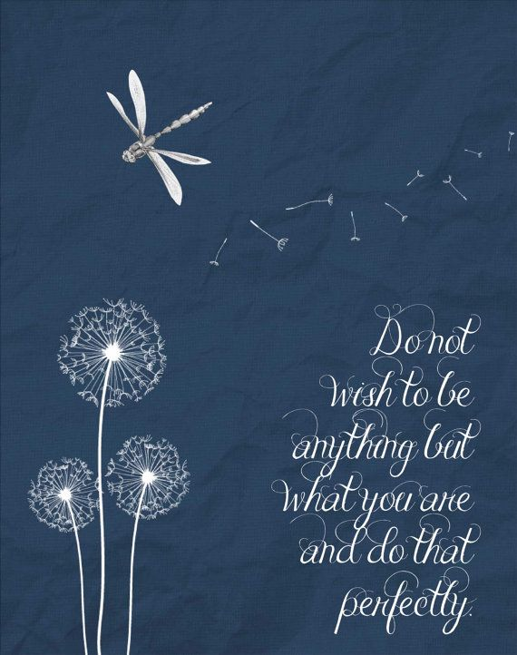 Original art print.  Do not wish to be anything but what you are, and do that perfectly~ one of my favorite quotes. This art print was