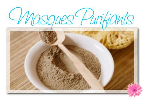 Masques, gommages:  Masque Purifiant au Chocolat  Masque Doux Purifiant  Etc
