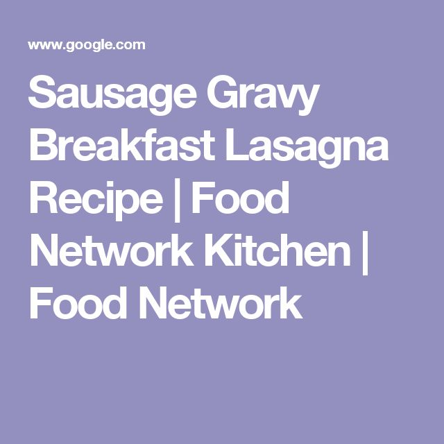 Sausage Gravy Breakfast Lasagna Recipe | Food Network Kitchen | Food Network
