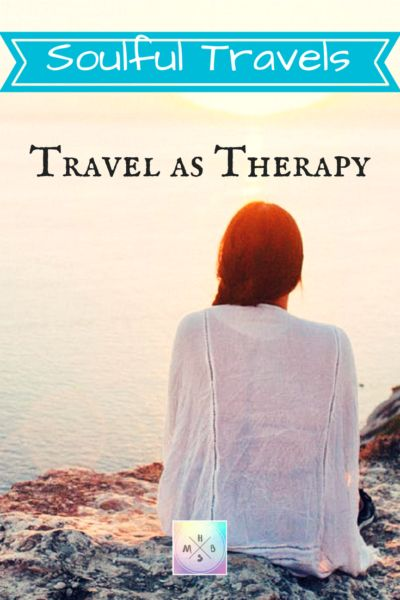 ~Soulful Travels~ Travel as Therapy | Holistic Mind, Body & Soul