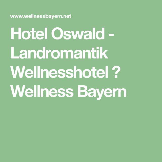 Hotel Oswald - Landromantik Wellnesshotel ♛ Wellness Bayern