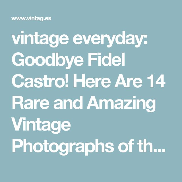 vintage everyday: Goodbye Fidel Castro! Here Are 14 Rare and Amazing Vintage Photographs of the Cuban Leader from His Childhood to the 1940s