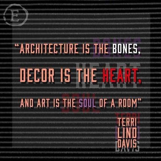 #Architecture is the bones, #decor is the heart, and #art is the soul of a room. -Terri Lind Davis http://www.universal-interiors.co.uk/  #Interiors #Quote