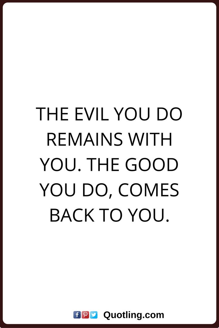 karma quotes The evil you do remains with you. The good