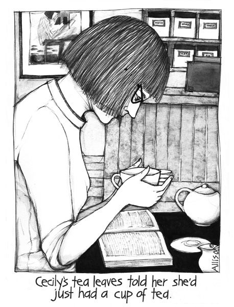 """Reading your life in tea leaves: """"Cecily's tea leaves told her she'd just had a cup of tea."""""""
