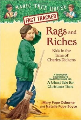 Rags and Riches: Kids in the Time of Charles Dickens! When Jack and Annie got back from their adventure in Magic Tree House #44: A Ghost Tale for Christmas Time, they had lots of questions. Why did Charles Dickens write A Christmas Carol? How did he help the poor? What jobs did poor Victorian kids have? How did rich kids spend their time? Find out the answers to these questions and more as Jack and Annie track the facts.