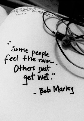 Bob Marley rain quote 'Some people feel the rain. Others just get wet.'