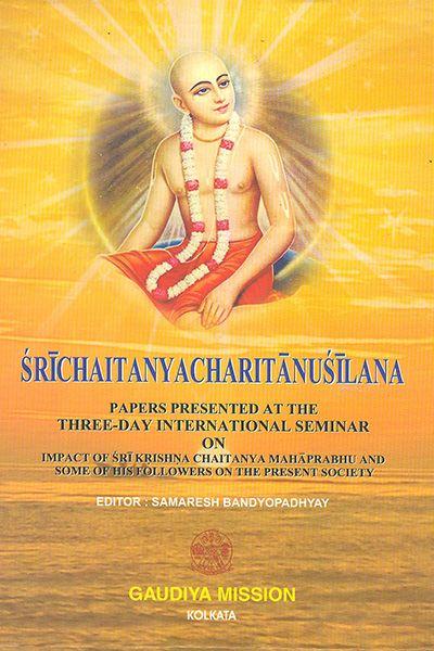 Sri Chaitanya Charitanusilana gives a detail account of the chronicle presented at the three-day international seminar on impact of Sri Krishna Chaitanya Mahaprabhu.
