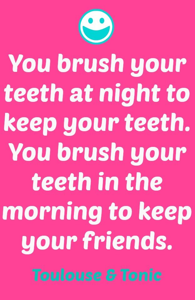 You brush your teeth at night to keep your teeth, you brush your teeth in the morning to keep your friends. Toulouse & Tonic