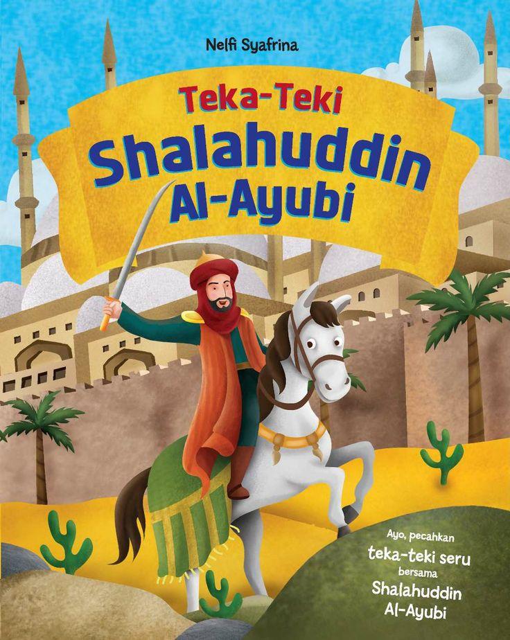 Teka-Teki Shalahuddin Al-Ayubi | Penulis @NelfiSyafrina  Sultan Shalahudin adalah salah satu tokoh islam yang dikenal sangat bijaksana meskipun pada musuh islam. Beliau menjadi Raja Mesir tahun 1176 M. Beliau berhati lembut sehingga dunia pun mengakui kehebatan beliau. Ayo cari tahu kisah beliau dalam buku ini! Ikuti juga aktivitas yang ada di dalamnya ya!