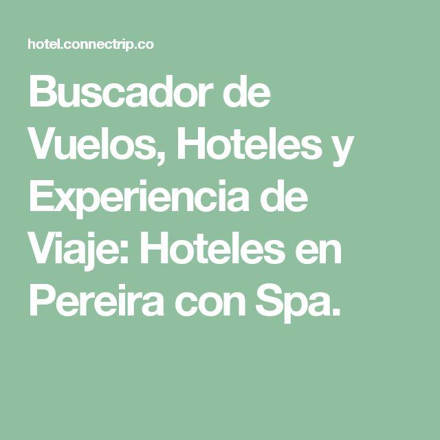 Buscador de Vuelos, Hoteles y Experiencia de Viaje: Hoteles en Pereira con Spa.