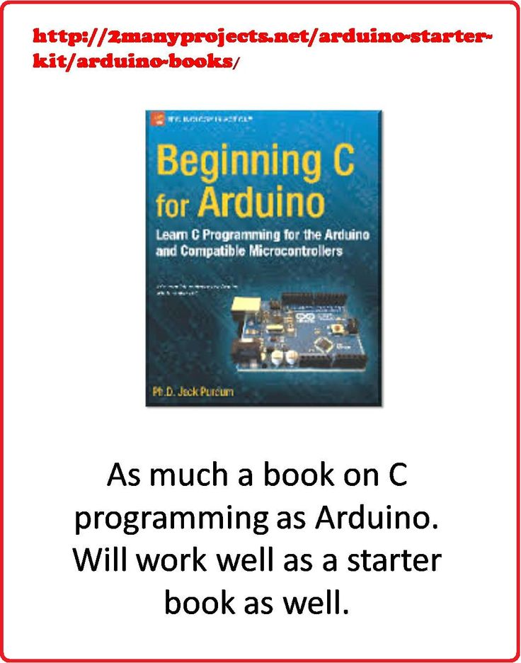 http://2manyprojects.net/arduino-starter-kit/arduino-books/ Perfect getting started programming C Arduino book