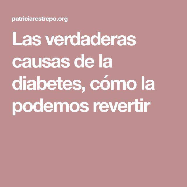 Las verdaderas causas de la diabetes, cómo la podemos revertir