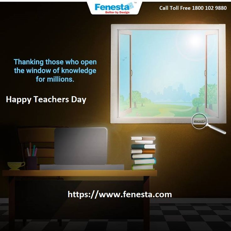 To those who lit up our minds with knowledge and hearts with wisdom. Thinking those who open the window of knowledge for millions with Fenesta. For more detail Call Toll Free 1800 102 9880
