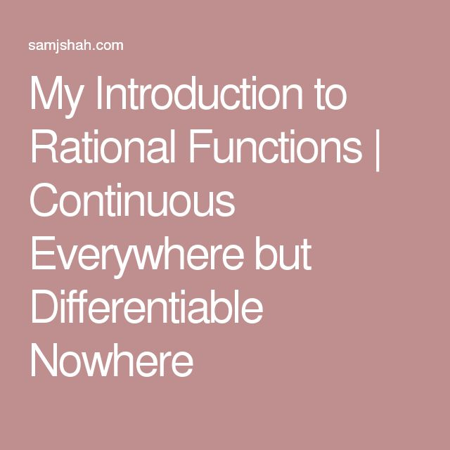 My Introduction to Rational Functions | Continuous Everywhere but Differentiable Nowhere
