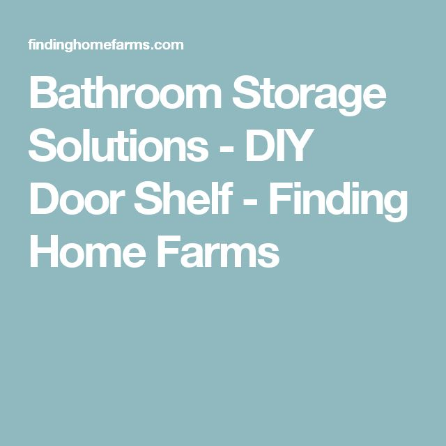 Bathroom Storage Solutions - DIY Door Shelf - Finding Home Farms