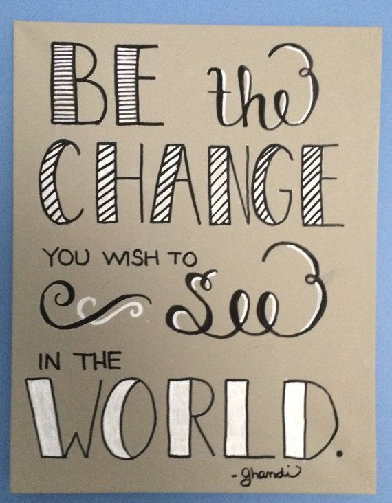 Be the Change You Wish to See in the World. Handmade Canvas Art. Ghandi.