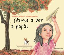 """""""Vamos a ver a papá"""", Ediciones Ekaré. Un libro especial, imprescindible en esta época de grandes migraciones y cambios."""