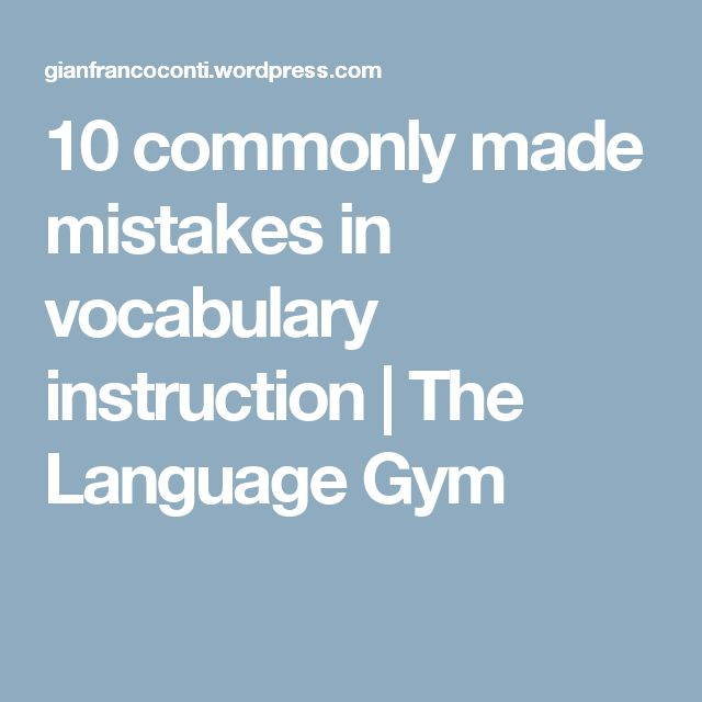10 commonly made mistakes in vocabulary instruction | The Language Gym