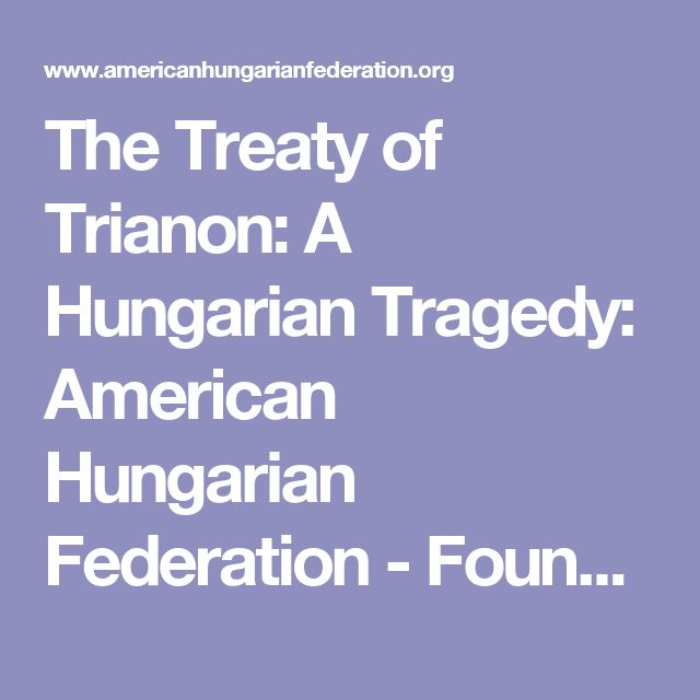 The Treaty of Trianon: A Hungarian Tragedy: American Hungarian Federation - Founded 1906