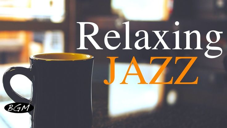 Relaxing Jazz Music - Background Chill Out  Music - Music For Relax,Study,Work - YouTube