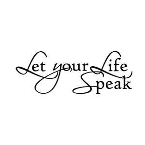 "Quaker saying, ""Let Your Life Speak"""