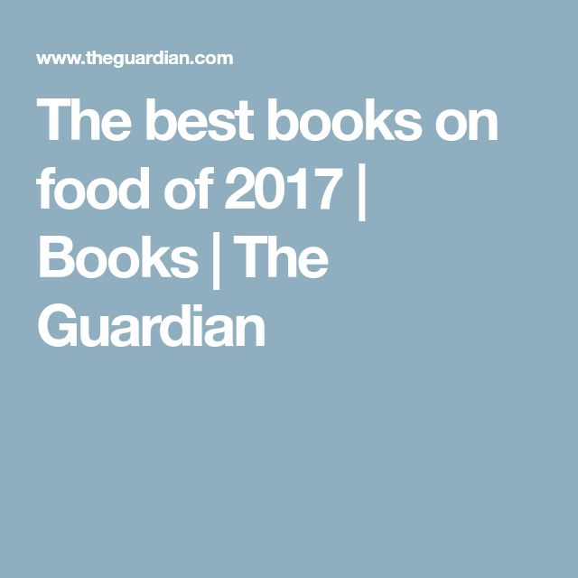 The best books on food of 2017   Books   The Guardian