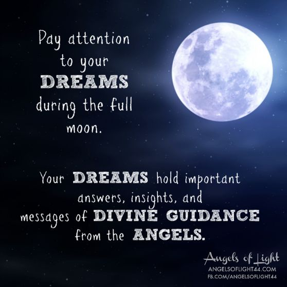 Pay attention to your DREAMS during the FULL MOON. Your DREAMS hold important answers, insights, and messages of divine guidance from the ANGLES. #angels #fullmoon #guidance #quotes www.angelsoflight44.com