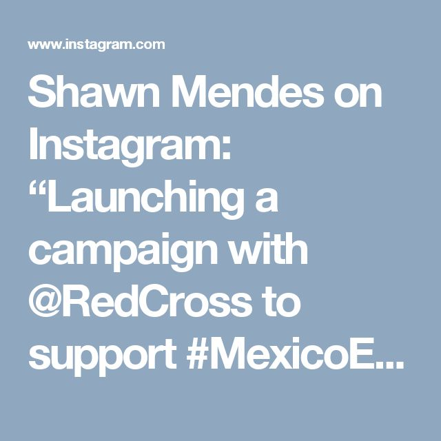 "Shawn Mendes on Instagram: ""Launching a campaign with @RedCross to support #MexicoEarthquakeRelief. Please join me by donating at the link in my bio."" • Instagram"